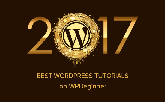Best of Best WordPress Tutorials von 2017 auf WPBeginner